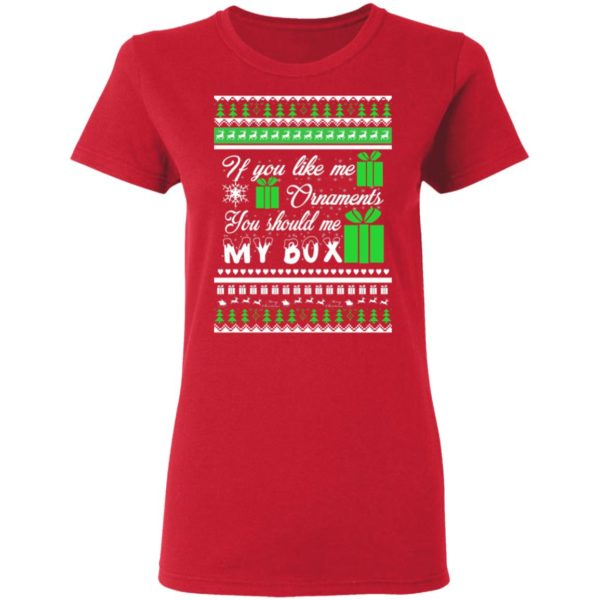 If You Like My Ornaments You Should Se My Box Christmas sweater 4