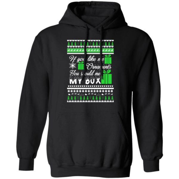 If You Like My Ornaments You Should Se My Box Christmas sweater 7