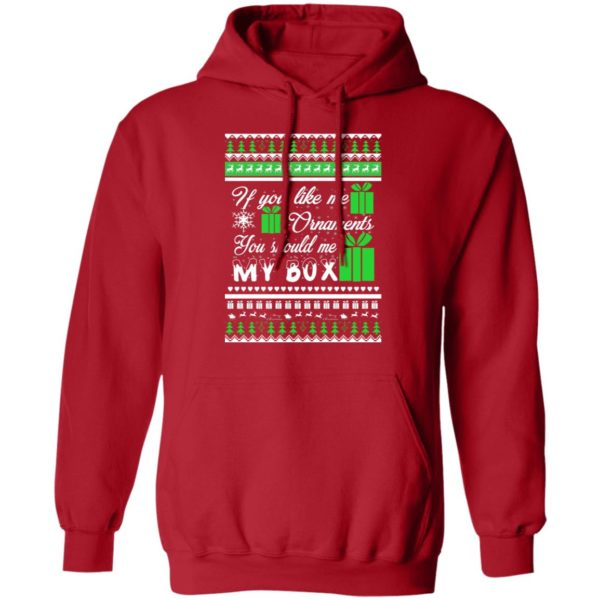 If You Like My Ornaments You Should Se My Box Christmas sweater 8