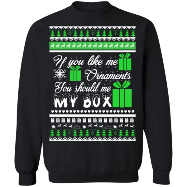 If You Like My Ornaments You Should Se My Box Christmas sweater 1