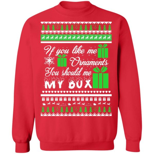 If You Like My Ornaments You Should Se My Box Christmas sweater 12