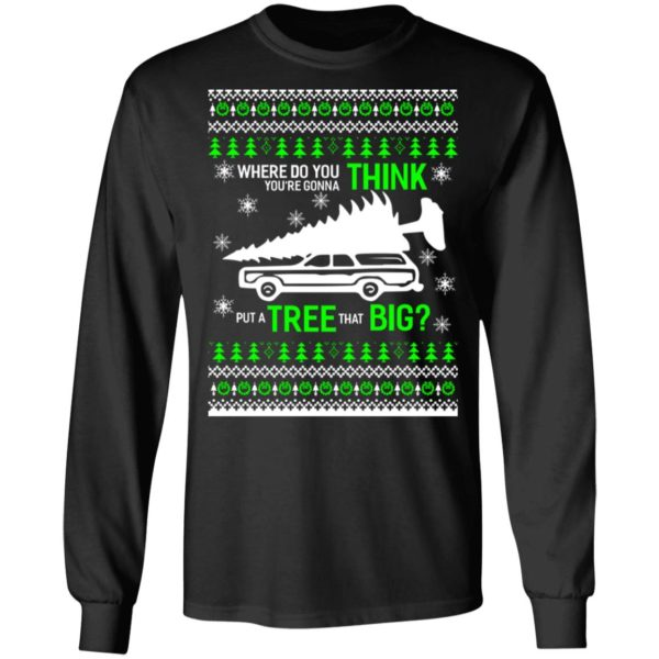 Christmas vacation Where Do You Think You're Gonna Put a Tree That Big sweater 5