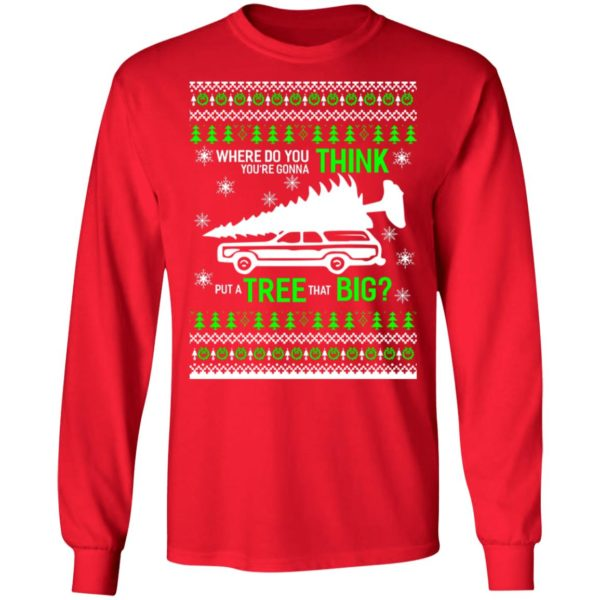 Christmas vacation Where Do You Think You're Gonna Put a Tree That Big sweater 6