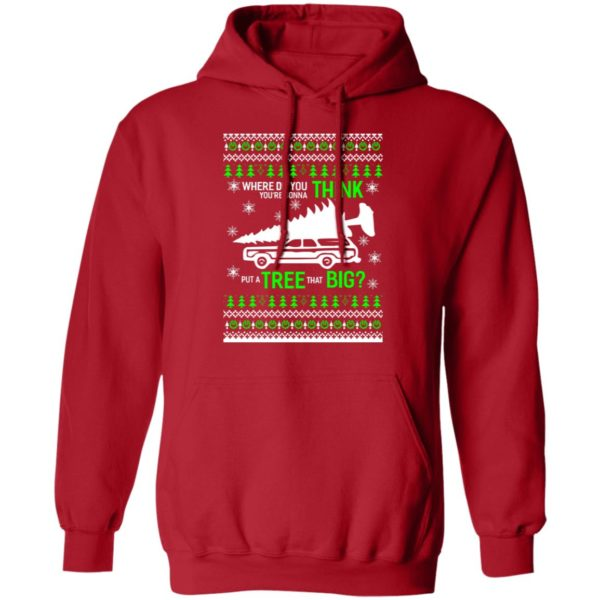 Christmas vacation Where Do You Think You're Gonna Put a Tree That Big sweater 8