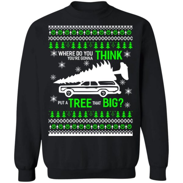 Christmas vacation Where Do You Think You're Gonna Put a Tree That Big sweater 1