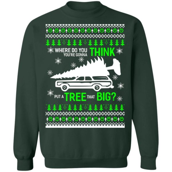 Christmas vacation Where Do You Think You're Gonna Put a Tree That Big sweater 11