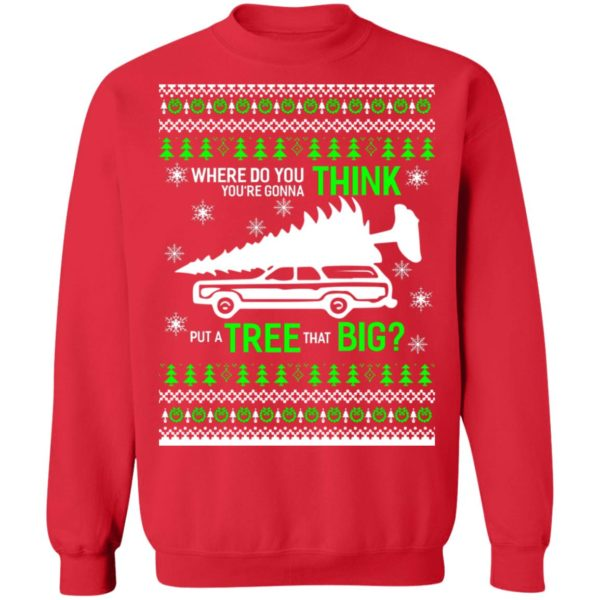 Christmas vacation Where Do You Think You're Gonna Put a Tree That Big sweater 12