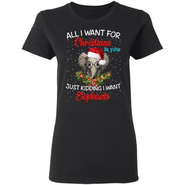 All I want for Christmas is you Just kidding I want Elephants sweater 3