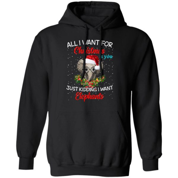 All I want for Christmas is you Just kidding I want Elephants sweater 7