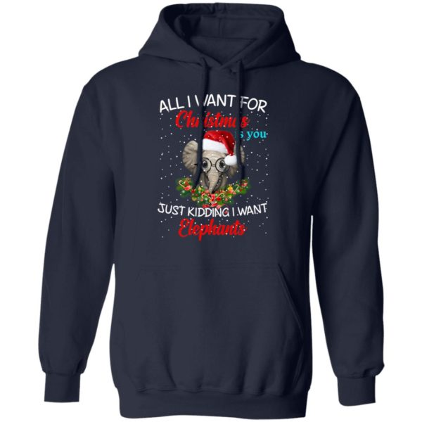All I want for Christmas is you Just kidding I want Elephants sweater 8
