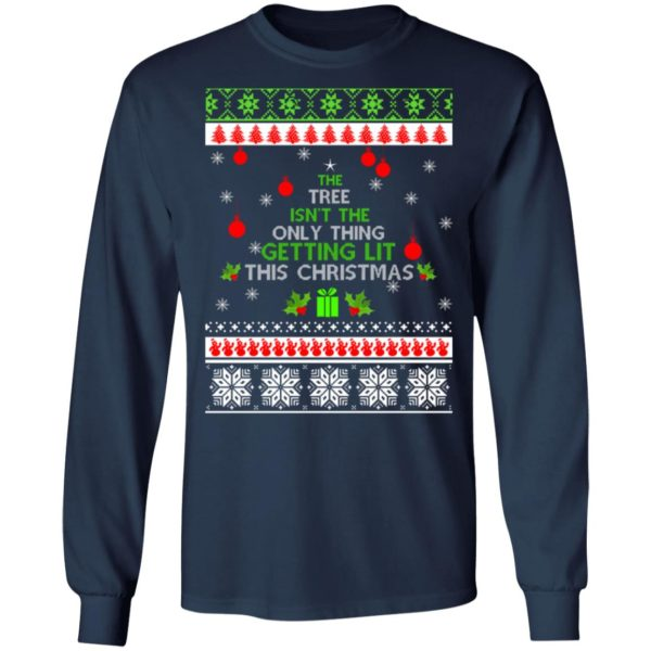 The Tree Isn't The Only Thing Getting Lit This Christmas sweater 6