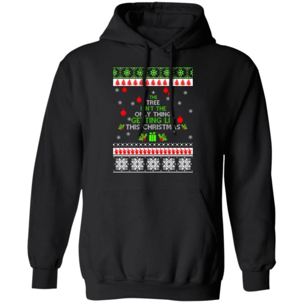 The Tree Isn't The Only Thing Getting Lit This Christmas sweater 7