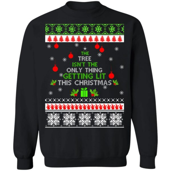The Tree Isn't The Only Thing Getting Lit This Christmas sweater 1