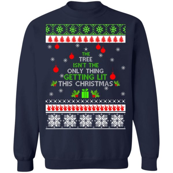 The Tree Isn't The Only Thing Getting Lit This Christmas sweater 10