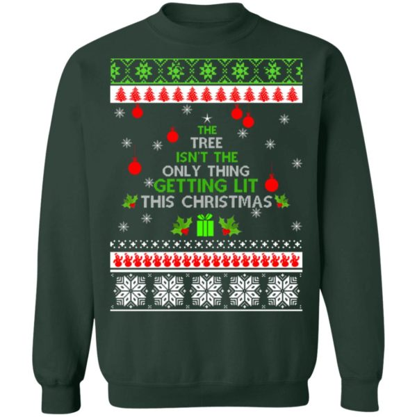 The Tree Isn't The Only Thing Getting Lit This Christmas sweater 11