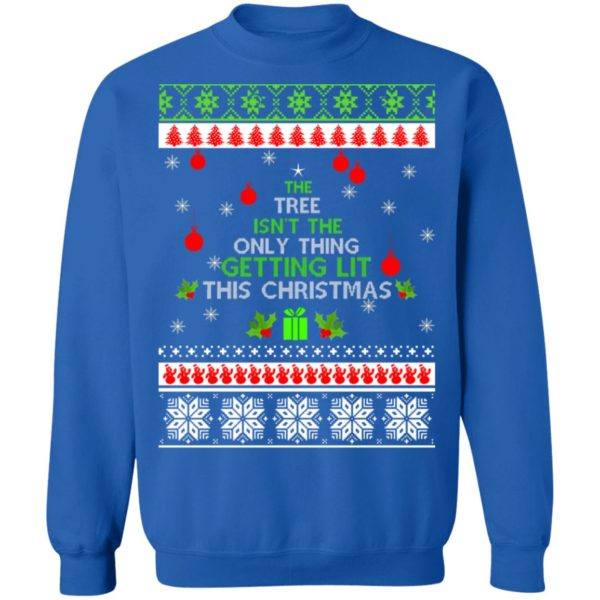 The Tree Isn't The Only Thing Getting Lit This Christmas sweater 12