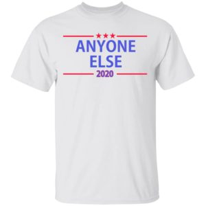 Anyone Else For President 2020 Shirt