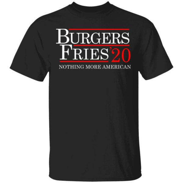 Burgers Fries 2020 nothing more American shirt