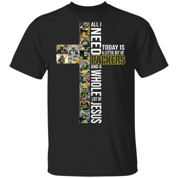 All I Need Today Is A Little Bit Of Packers And A Whole Lot Of Jesus shirt