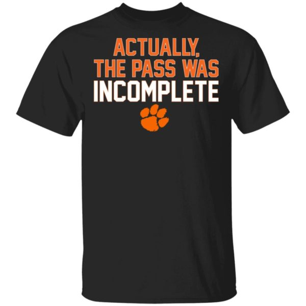 Clemson Tigers Actually The Pass Was Incomplete Shirt