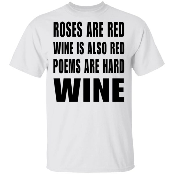 Roses are red, wine is also red, poems are hard Wine shirt