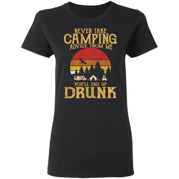 Never take camping advice from me you'll end up drunk shirt 3