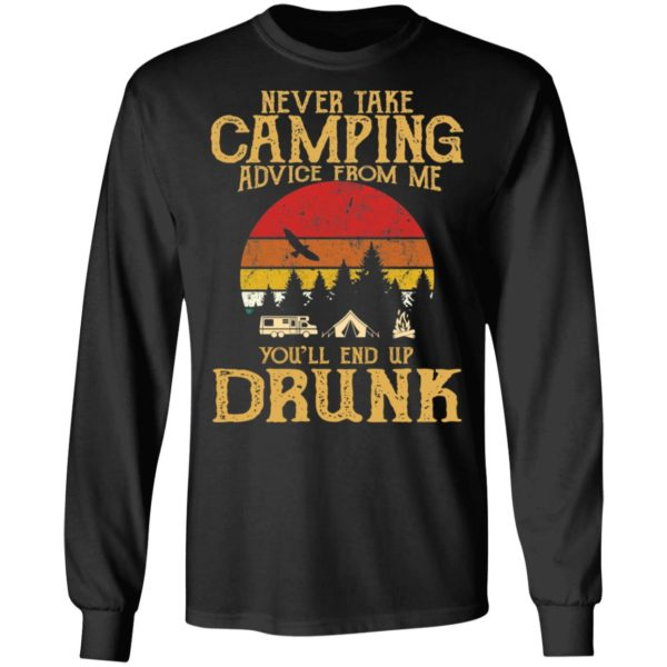 Never take camping advice from me you'll end up drunk shirt 4