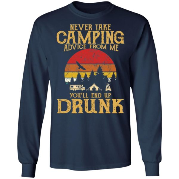 Never take camping advice from me you'll end up drunk shirt 5