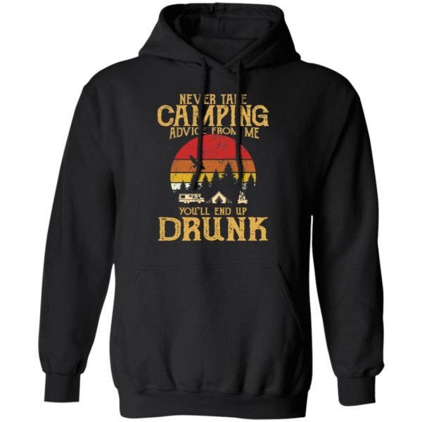 Never take camping advice from me you'll end up drunk shirt 6