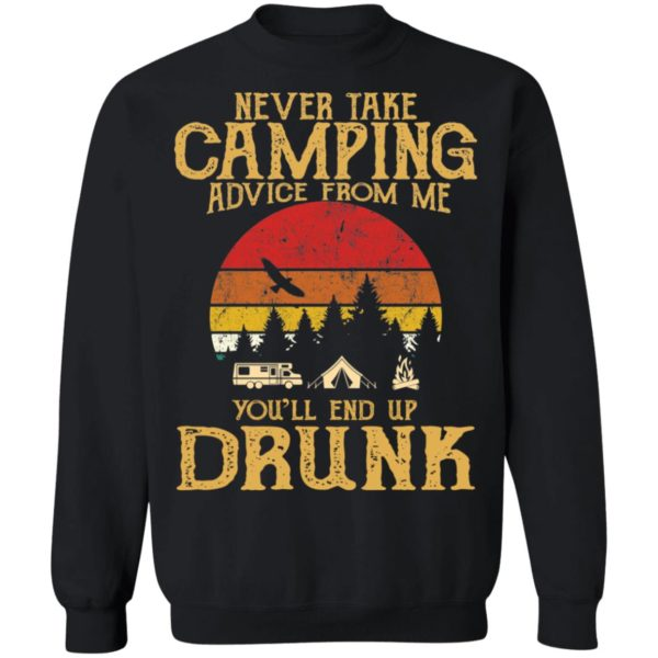Never take camping advice from me you'll end up drunk shirt 7