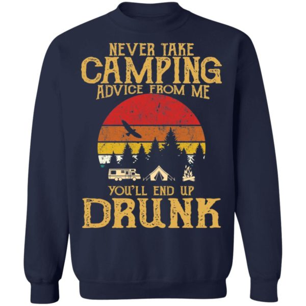 Never take camping advice from me you'll end up drunk shirt 8