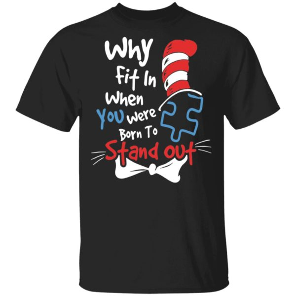 Dr Seuss why fit in when you were born to stand out shirt