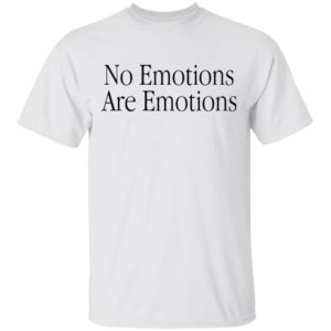 Kawhi Leonard No Emotions Are Emotions Don't Be Mad t-shirt