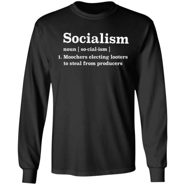 Socialism noun Moochers electing looters to steal from producers shirt 5