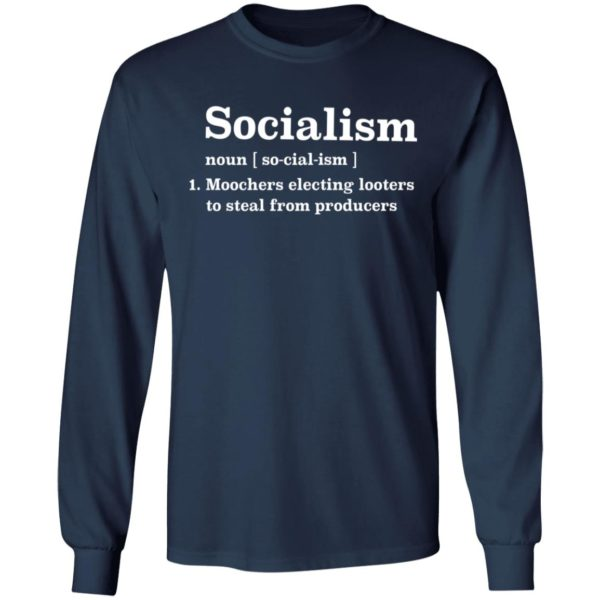 Socialism noun Moochers electing looters to steal from producers shirt 6
