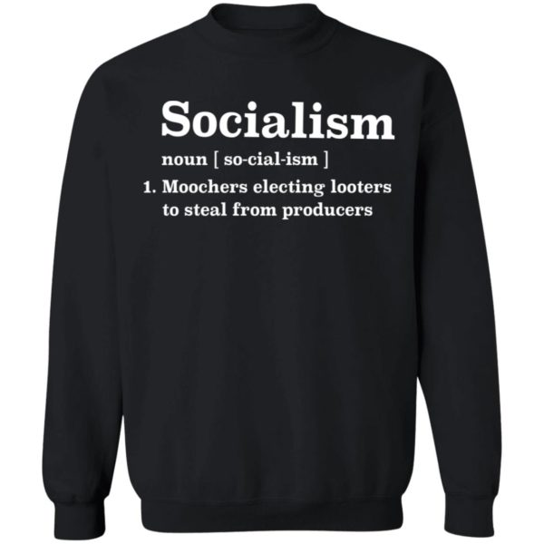 Socialism noun Moochers electing looters to steal from producers shirt 9