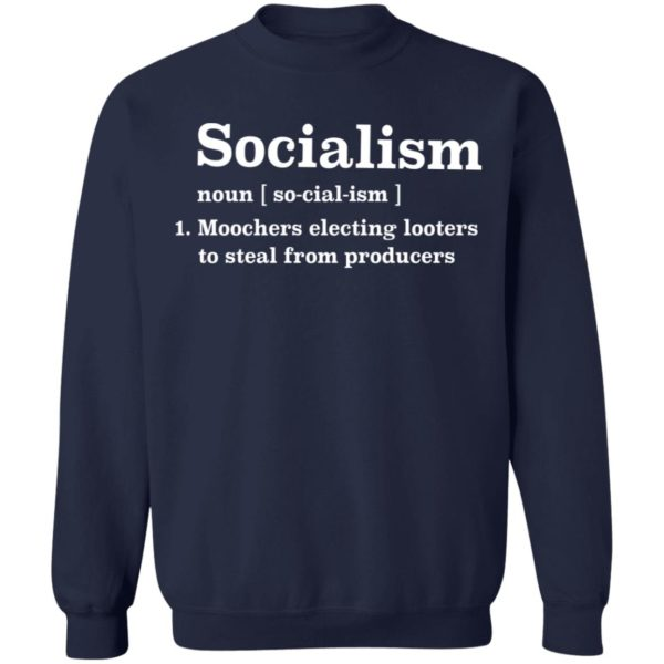 Socialism noun Moochers electing looters to steal from producers shirt 10