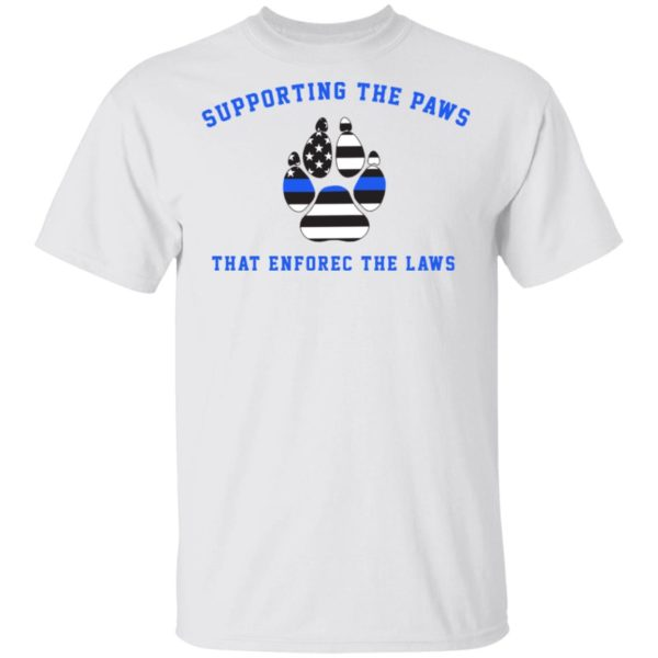 Supporting the paws that enforce the laws shirt 1