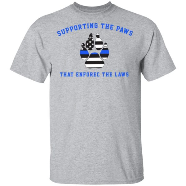 Supporting the paws that enforce the laws shirt 2