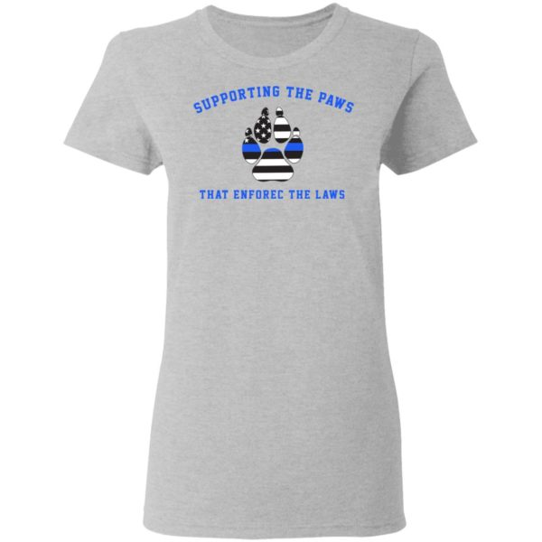 Supporting the paws that enforce the laws shirt 4