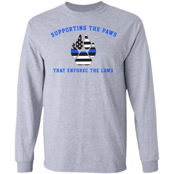 Supporting the paws that enforce the laws shirt 5
