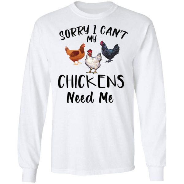 Sorry I can't my chickens need me shirt 6