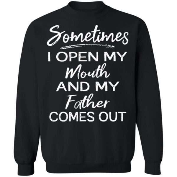 Sometimes I open my mouth and my father comes out shirt 9