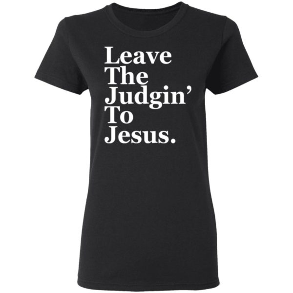Leave the judgin to Jesus shirt 3