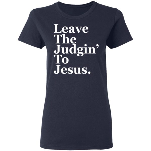 Leave the judgin to Jesus shirt 4