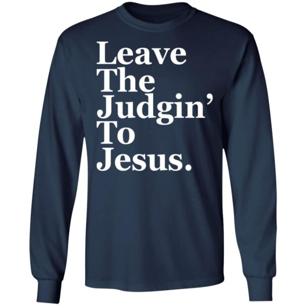 Leave the judgin to Jesus shirt 6