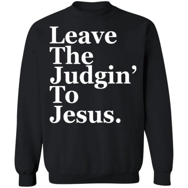 Leave the judgin to Jesus shirt 9