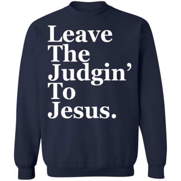 Leave the judgin to Jesus shirt 10