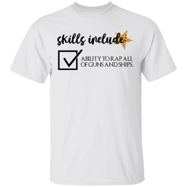 Skill include ability to rap all of guns and ships shirt 1