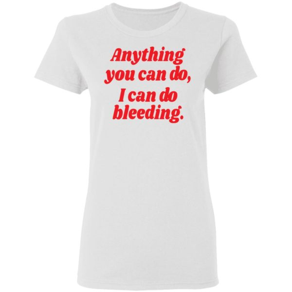 Anything you can do i can do bleeding shirt 3